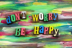 Dont worry be happy positive attitude. Don`t worry be happy happiness reassurance satisfaction satisfied self confidence confident relax mindset positive royalty free stock image