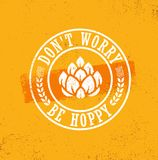 Dont Worry Be Hoppy. Funny Inspiring Motivation Craft Beer Brewery Artisan Creative Vector Sign Concept. Rough Handmade Alcohol Banner. Menu Page Design stock illustration