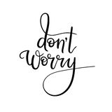 Dont worry - hand lettering inscription. Modern Calligraphy. Royalty Free Stock Photo