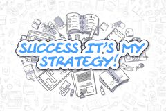 Success Its My Strategy - Business Concept. Doodle Illustration of Success Its My Strategy, Surrounded by Stationery. Business Concept for Web Banners, Printed Royalty Free Stock Image