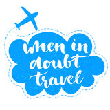 When in doubt travel. Motivational quote at blue Royalty Free Stock Images