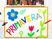 Drawing: word PRIMAVERA Spring. Colorful drawing: word PRIMAVERA Spring and beautiful flowers Stock Photo