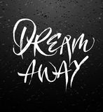 Dream away calligraphy. Or hand lettering. Inspiring quote. Motivating modern chalk calligraphy. Can be used for photo overlays, posters, clothes, prints, cards stock illustration