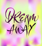 Dream away calligraphy. Or hand lettering. Inspiring quote. Motivating modern colorful calligraphy. Can be used for photo overlays, posters, clothes, prints royalty free illustration