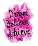 Dream Believe Achieve motivational lettering. Ector grunge illustration with handwritten words Dream Believe Achieve and bright pink watercolor textured royalty free illustration