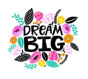 `Dream big` hand painted digital lettering. Cute colorful flowers around. Perfect postcard, t-shirt design, paper design stock illustration