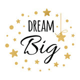 Dream Big inspiration quote. Vector typography poster with golden stars. Dream Big inspiration quote. Vector typography poster with lettering phrase decorated Stock Image
