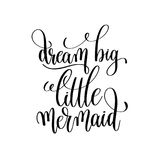 Dream big little mermaid black and white handwritten lettering. Inscription positive quote, calligraphy vector illustration Stock Photos