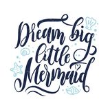 Dream big little mermaid hand drawn inspirational quote. royalty free illustration