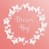 Dream Big! motivational inspirational quote message - vector eps10. Dream Big! motivational inspirational quote message  framed with butterflies on pink Stock Photography