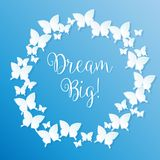 Dream Big! motivational inspirational quote message - vector eps10. White butterflies on blue background Royalty Free Stock Image