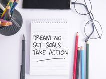 Dream Big Set Goals Take Action. Words letter. Motivational business typography quotes concept lettering writing alphabet inspirational memo message lifestyle royalty free stock images