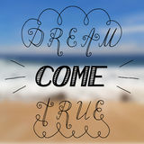 Dream come true beach. Hand written inspirational lettering dream come true made in vector. Greeting Postcard with nature background and wavy curves and flourish Stock Photos