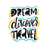 Dream discover travel. Hand drawn vector quote lettering. Motivational typography. Isolated on white background. Design for banner, poster, logo, sign, sticker royalty free illustration