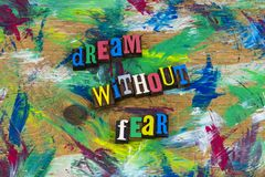 Dream without fear happiness. Encouragement happy happiness dream hope self improvement without fear confidence courage boldness positive attitude relationship stock illustration