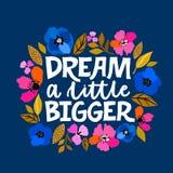 Dream a little bigger - hand written lettering illustration. Feminism quote made in vector. Woman motivational slogan vector illustration