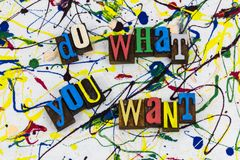 Do what you want positive attitude. Dream motivation do what you want mean like love move forward challenge career encouragement freedom happiness letterpress royalty free stock image