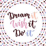 Dream it Wish it Do it. Hand lettering calligraphy. Inspirational phrase. Vector hand drawn illustration Royalty Free Stock Photography