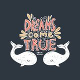 Dreams come true text and whales. Summer lettering. Vector illustration. Dreams come true text and whales. Summer lettering. Gift card, poster, print for t-shirt royalty free illustration