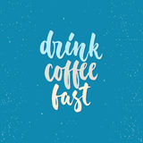 Drink coffee fast - lettering calligraphy phrase isolated on the background. Fun brush ink typography for photo overlays, t-shirt Royalty Free Stock Photos