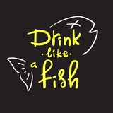 Drink like a fish - handwritten funny motivational quote. American slang, urban dictionary, English phraseologism stock illustration