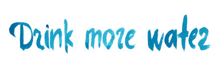 Drink more water. Watercolor hand written lettering Royalty Free Stock Image