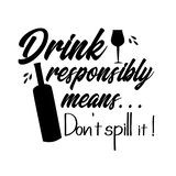 Drink responsibly means...Don`t spill it!- funny text saying ,with bottle and drinking  glass silhouette.