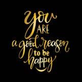 Du är ett gott skäl att vara lycklig, den utdragna typografiaffischen för handen Bokstavsmarkerad calligraphic design för T-skjor vektor illustrationer