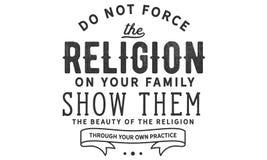 Dwing niet de godsdienst op uw familie toon hen de schoonheid van de godsdienst door uw eigen praktijk royalty-vrije illustratie