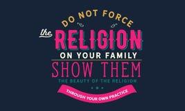 Dwing niet de godsdienst op uw familie toon hen de schoonheid van de godsdienst door uw eigen praktijk stock illustratie
