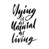 Dying is as natural as living. Hand drawn lettering proverb. Vector typography design. Handwritten inscription. Stock Photos