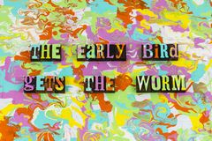Early bird opportunity ambition imagination. Letterpress typography message gets catches worm prize success successful positive thinking optimism plan planning royalty free stock images