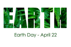 Earth Day, April 22, Concept Image. Earth Day, April 22, Concept with image of lush, green ferns within letters and sample greeting text Royalty Free Stock Photos