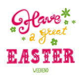 Easter greetings. Hand lettering inscription. Have a great easter weekend. Vector Easter calligraphy decoration Royalty Free Stock Image