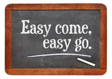 Easy come, easy go proverb Royalty Free Stock Image