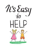 It is easy to help charity quote with happy kids. It is easy to help handwritten design element for motivation and donation poster, t-shirt and banners Stock Image