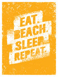 Eat Beach Sleep. Repeat. Summertime Vacations Motivation Quote. Vector Poster Concept Stock Photos