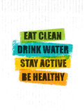 Eat Clean. Drink Water. Stay Active. Be Healthy. Inspiring Creative Motivation Quote Template. Vector Typography Banner. Design Concept On Grunge Texture Rough Stock Photo