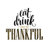 Eat, drink and be thankful Hand drawn inscription, thanksgiving calligraphy design. Holidays lettering for invitation Stock Images