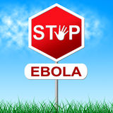 Ebola Stop Means Warning Sign And Danger. Stop Ebola Indicating Warning Sign And Infected Stock Images