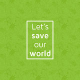 Eco concept. Text lets save our planet in frame Royalty Free Stock Photo