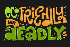 Eco Friendly not as Deadly text slogan. Colorful green and orange eco friendly hand draw lettering phrase on dark backgroung vector illustration