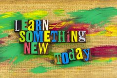 Learn something new today education learning. Education learning power learn something new today school information positive attitude communication everyday each royalty free stock photos