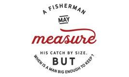 Een visser kan zijn vangst door de grootte meten, maar wanneer een mens genoeg groot is te houden? stock illustratie