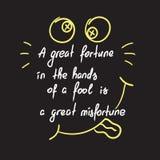 Ein großes Vermögen in den Händen eines Dummkopfs ist eine Motivzitatbeschriftung des großen Missgeschicks stock abbildung