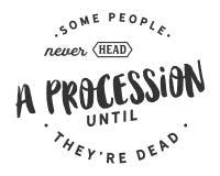 Einige Leute gehen nie eine Prozession voran, bis sie tot sind stock abbildung