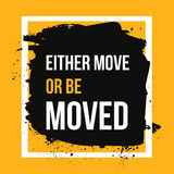Either move or be moved. Motivation poster, quote background, print illustration for wall. Stock Photography