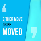 Either move or be moved. Motivation poster, quote background, print illustration for wall. Stock Photo