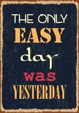 El único día fácil era ayer Cita de motivación Cartel de la tipografía del vector stock de ilustración
