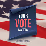 Election 2016 background. Election 2016 background, Your Vote Matters, on american flag and blue, curved paper banner. Poster, brochure or flyer template Royalty Free Illustration